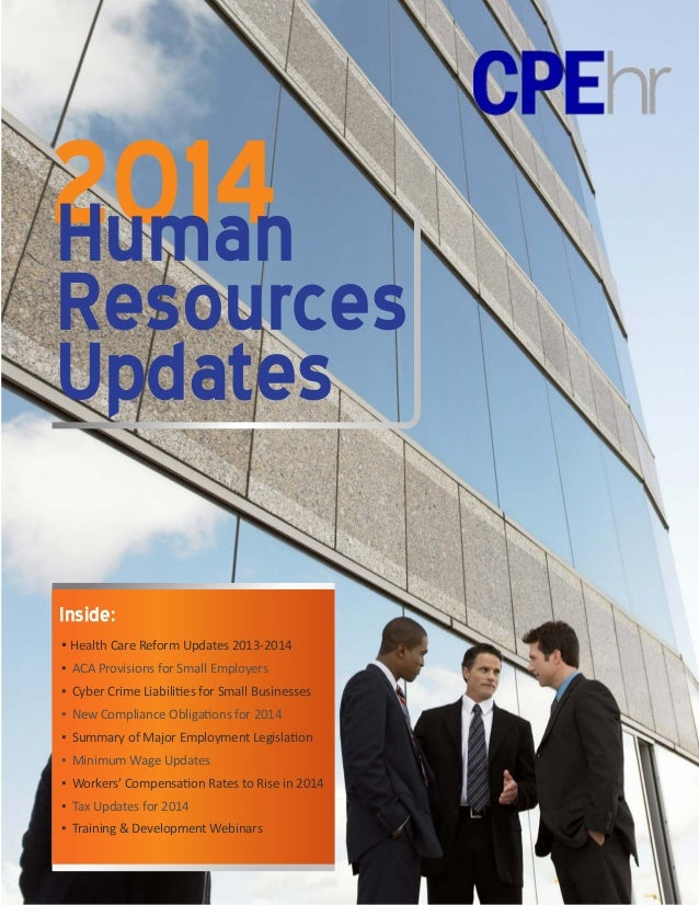 2014 Human  Resources Updates Inside: ▪ Health Care Reform Updates 2013-2014 ▪ ACA Provisions for Small Employers ▪ Cyber ...