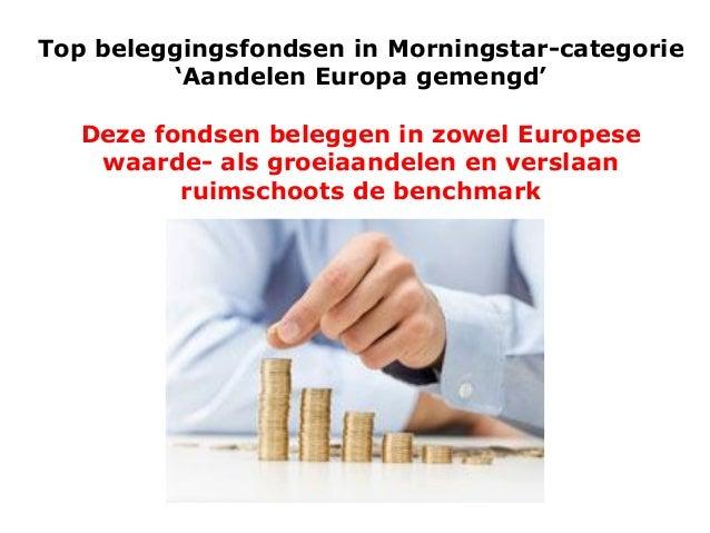 Top beleggingsfondsen in Morningstar-categorie 'Aandelen Europa gemengd' Deze fondsen beleggen in zowel Europese waarde- a...