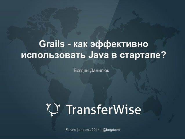 2014 iForum - Grails in Startup