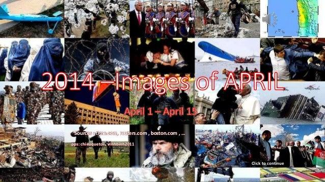 2014 –Images of APRIL April 1 – April 15 May 8, 2014 1 Sources : time.com, reuters.com , boston.com , … pps: chieuquetoi ,...