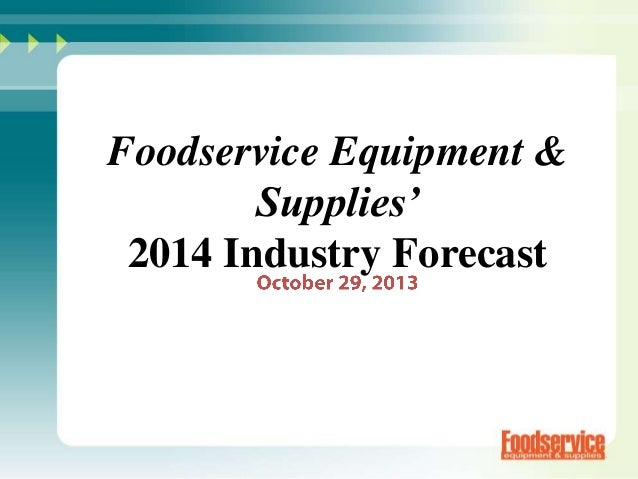 2014 Foodservice Equipment & Supplies Industry Forecast