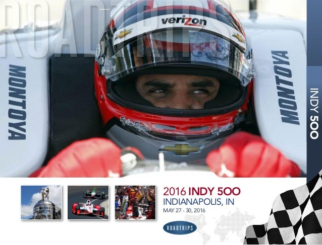 1 2016INDY5OO 2016 INDY 5OO INDIANAPOLIS, IN MAY 27 - 30, 2016 INDY5OO ROADTRIPS