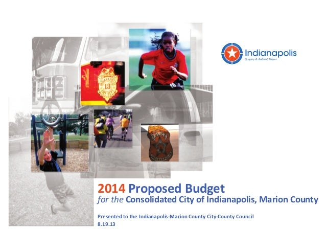 2014 Proposed Budget for the Consolidated City of Indianapolis, Marion County Presented to the Indianapolis-Marion County ...