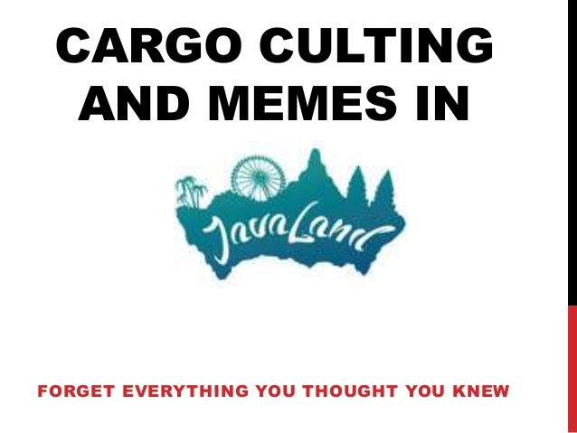 CARGO CULTING AND MEMES IN FORGET EVERYTHING YOU THOUGHT YOU KNEW