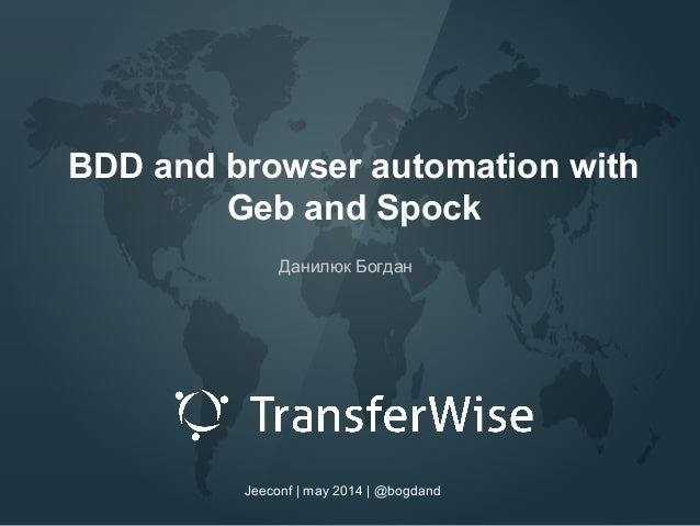 BDD and browser automation with Geb and Spock Данилюк Богдан Jeeconf   may 2014   @bogdand
