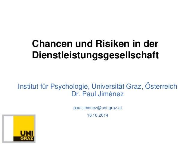 Chancen und Risiken in der  Dienstleistungsgesellschaft  Institut für Psychologie, Universität Graz, Österreich  Dr. Paul ...