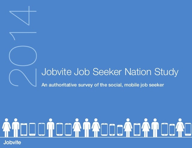 2014  Jobvite Job Seeker Nation Study An authoritative survey of the social, mobile job seeker