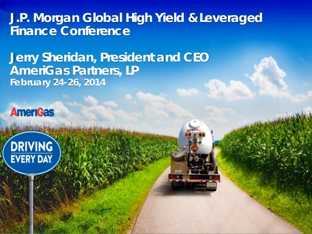 J.P. Morgan Global High Yield & Leveraged Finance Conference Jerry Sheridan, President and CEO AmeriGas Partners, LP Febru...