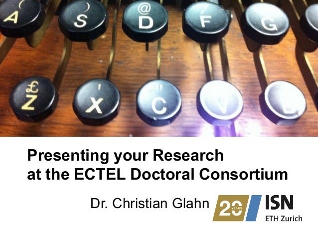 Presenting your Research at the ECTEL Doctoral Consortium Dr. Christian Glahn