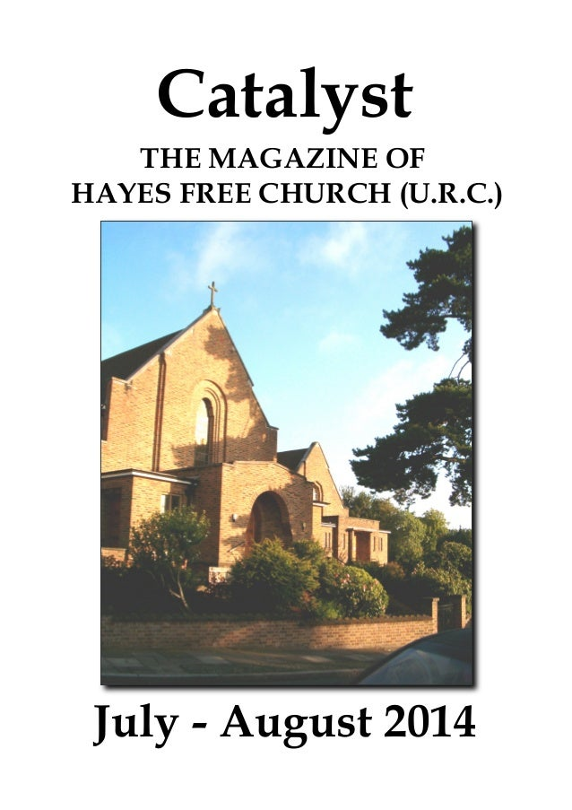 Catalyst July - August 2014 THE MAGAZINE OF HAYES FREE CHURCH (U.R.C.)