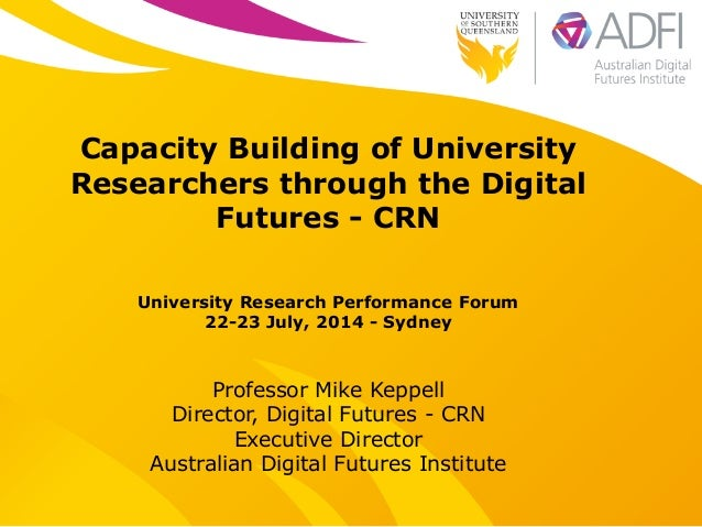 Capacity Building of University Researchers through the Digital Futures - CRN Professor Mike Keppell Director, Digital Fut...