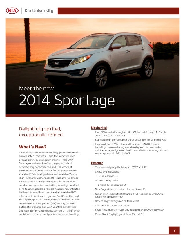 Meet	the	new  2014	Sportage Delightfully	spirited,	 exceptionally	refined.  Mechanical •	 2.4L	GDI	4-cylinder	engine	with	...