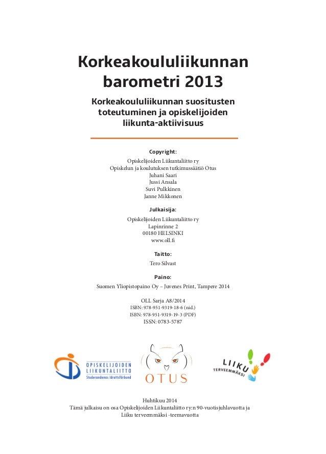 1 Korkeakoululiikunnan barometri 2013 Korkeakoululiikunnan suositusten toteutuminen ja opiskelijoiden liikunta-aktiivisuus...