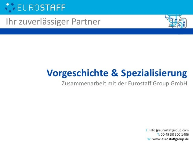 Vorgeschichte & Spezialisierung Zusammenarbeit mit der Eurostaff Group GmbH Ihr zuverlässiger Partner E: info@eurostaffgro...