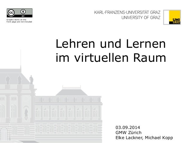Lehren und Lernen im virtuellen Raum  03.09.2014  GMW Zürich  Elke Lackner, Michael Kopp  Graphic items on the front page ...