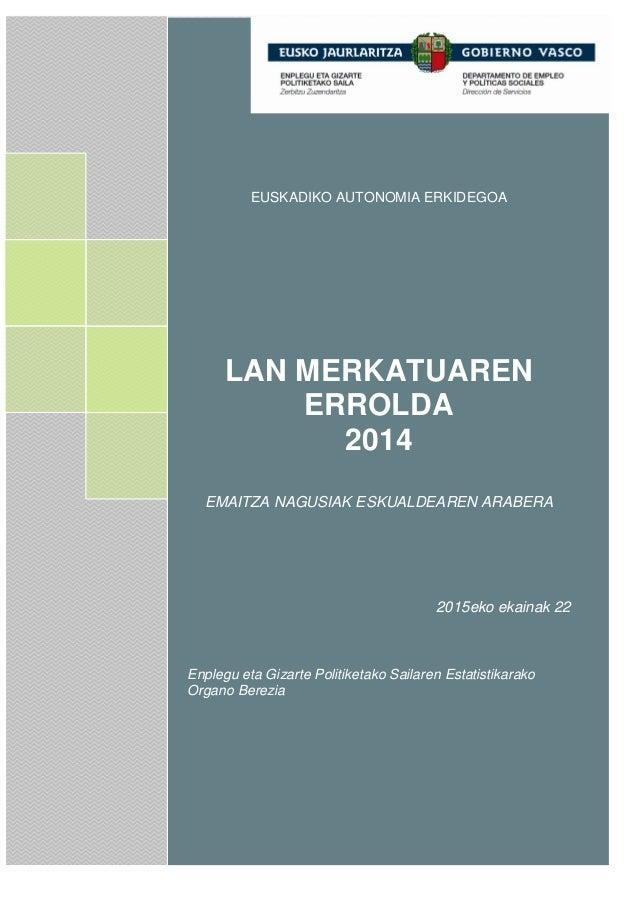 1 IKERTALDE EJIE [Seleccionar fecha] EUSKADIKO AUTONOMIA ERKIDEGOA LAN MERKATUAREN ERROLDA 2014 EMAITZA NAGUSIAK ESKUALDEA...