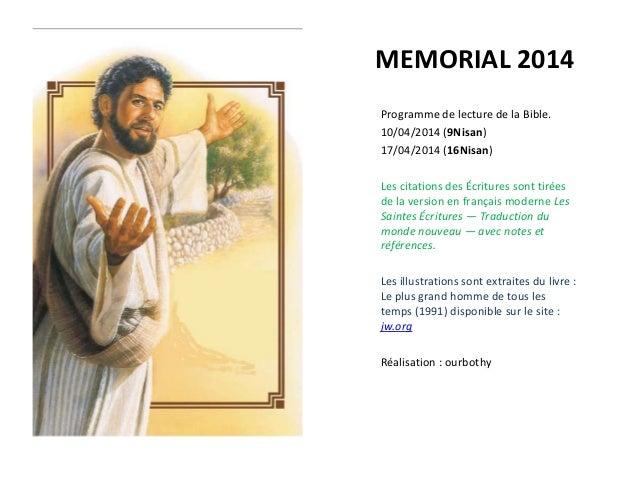 MEMORIAL 2014 Programme de lecture de la Bible. 10/04/2014 (9Nisan) 17/04/2014 (16Nisan) Les citations des Écritures sont ...