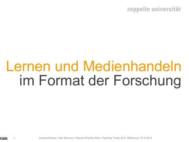 Lernen und Medienhandeln  im Format der Forschung  Sandra Hofhues | Gabi Reinmann | Mandy Schiefner-Rohs | Teaching Trends...