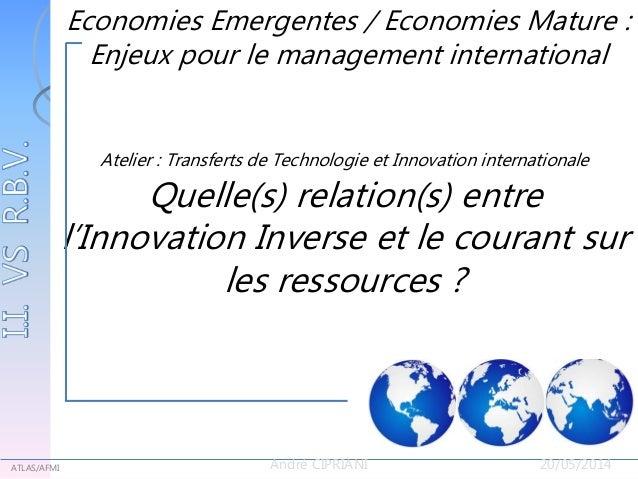 Economies Emergentes / Economies Matures : Enjeux pour le Management International ATLAS/AFMI André CIPRIANI 20/05/2014 At...