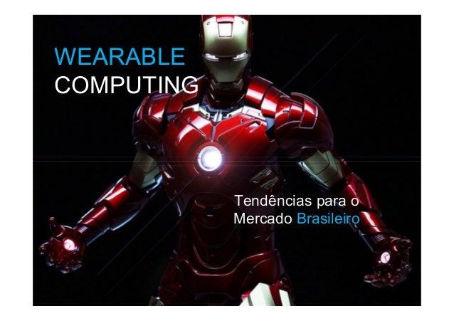 Tendências para o Mercado Brasileiro WEARABLE COMPUTING