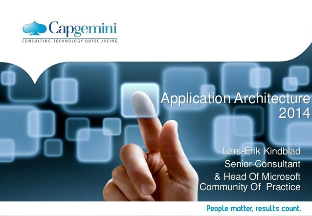 Application Architecture 2014 Lars-Erik Kindblad Senior Consultant & Head Of Microsoft Community Of Practice