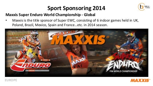 Sport Sponsoring 2014 Maxxis Super Enduro World Championship - Global •  Maxxis is the title sponsor of Super EWC, consist...