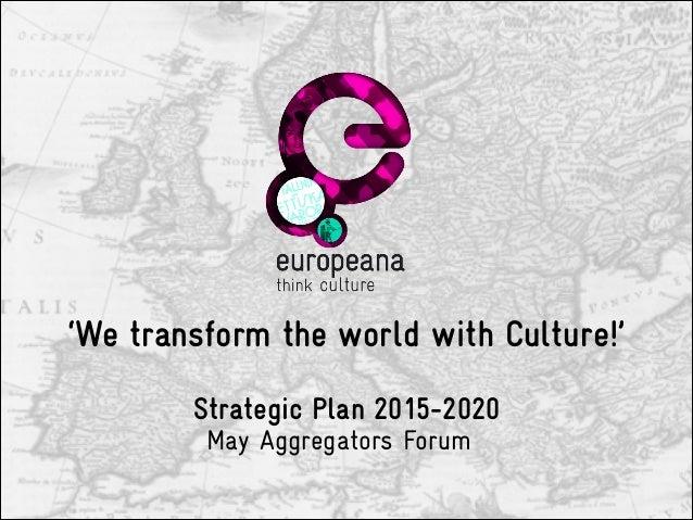 Europeana Strategic Plan Europeana Aggregator Forum