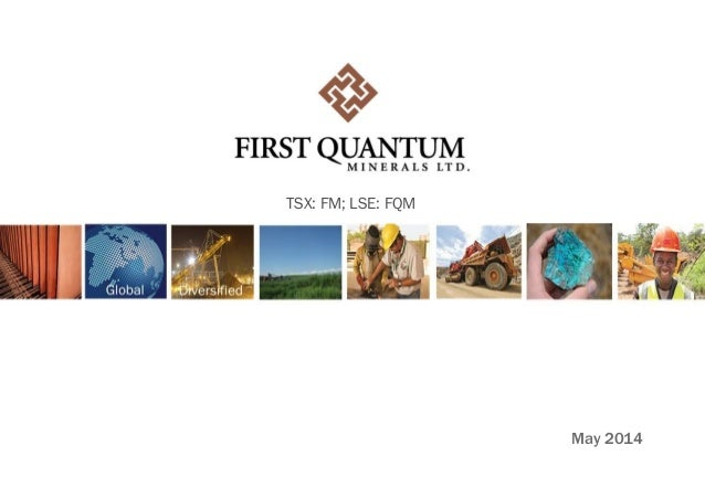 First Quantum Minerals Corporate Presentation - May 2014