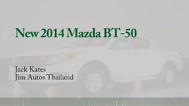 Mazda BT-50. Thailand Diesel Pickup Truck Australia, NZ, UK, Dubai, Thailand New 2014, 2014 and Used 2013 2012 2011 4WD BT-50 RHD LHD