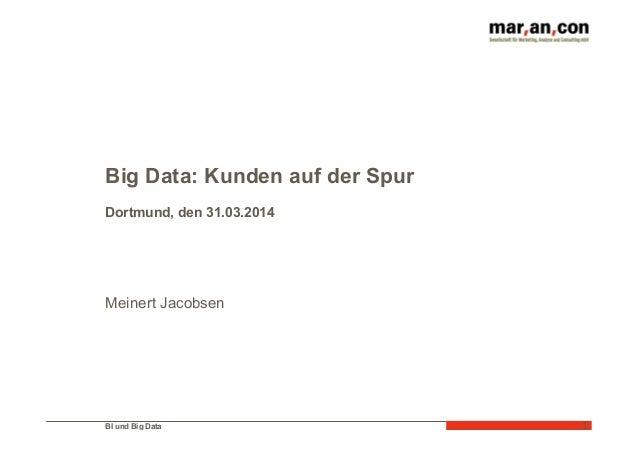 BI und Big Data    1   Big Data: Kunden auf der Spur Dortmund, den 31.03.2014 Meinert Jacobsen