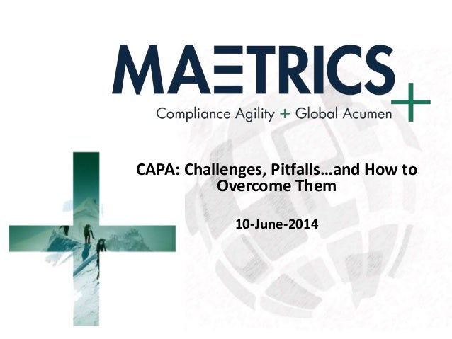 CAPA: Challenges, Pitfalls…and How to Overcome Them 10-June-2014