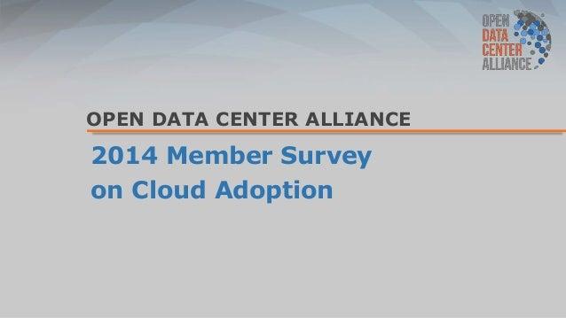 Open Data Center Alliance 2014 Member Survey on Cloud Adoption