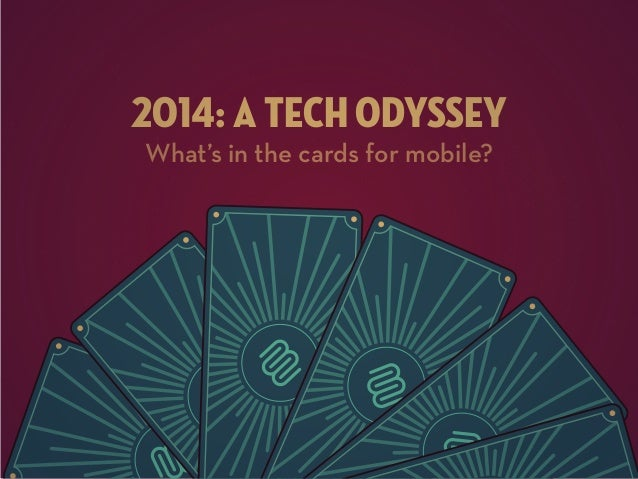2014: A TECH ODYSSEY What's in the cards for mobile?