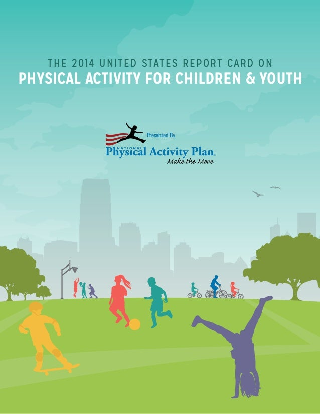 THE 2014 UNITED STATES REPORT CARD ON PHYSICAL ACTIVITY FOR CHILDREN & YOUTH Presented By