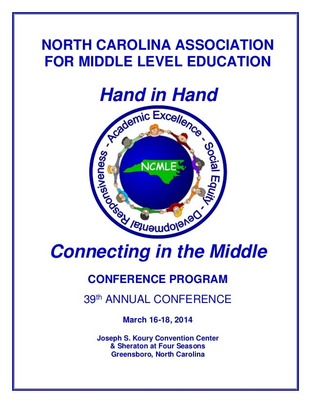 NORTH CAROLINA ASSOCIATION FOR MIDDLE LEVEL EDUCATION  Hand in Hand  Connecting in the Middle CONFERENCE PROGRAM 39th ANNU...