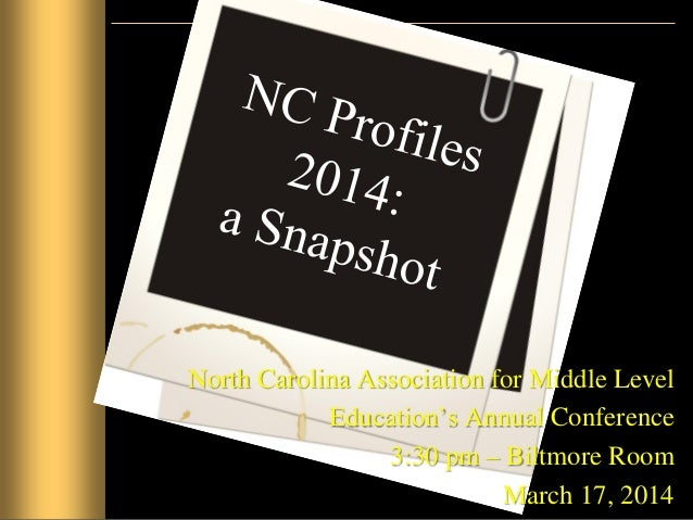 North Carolina Association for Middle Level Education's Annual Conference 3:30 pm – Biltmore Room March 17, 2014