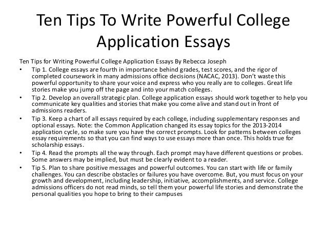 admission college essay tip writing With applications due in just a few months, students are scrambling to write essays that showcase their academic prowess and personalities here are some tips for writing a great college application essay.