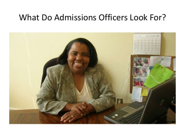 college admissions officers look essay 5 things admissions officers look for in an here are five things a college admissions officer do the qualities represented in the essay resonate with the.
