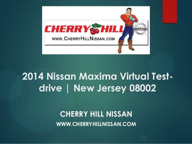 2014 Nissan Maxima Virtual Test- drive | New Jersey 08002 CHERRY HILL NISSAN WWW.CHERRYHILLNISSAN.COM