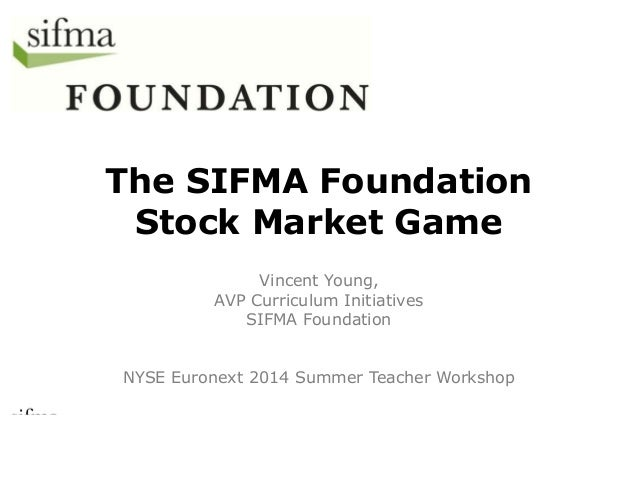 The SIFMA Foundation  Stock Market Game  Vincent Young,  AVP Curriculum Initiatives  SIFMA Foundation  NYSE Euronext 2014 ...