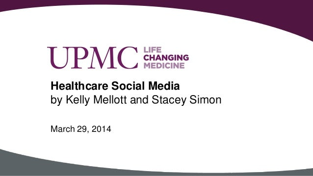 Healthcare Social Media by Kelly Mellott and Stacey Simon March 29, 2014