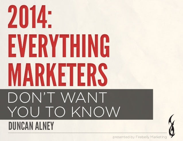 2014: EVERYTHING MARKETERS  DON'T WANT YOU TO KNOW DUNCAN ALNEY  presented by Firebelly Marketing