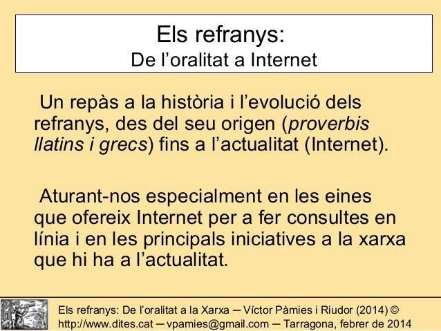 Els refranys: De l'oralitat a Internet Un repàs a la història i l'evolució dels refranys, des del seu origen (proverbis ll...
