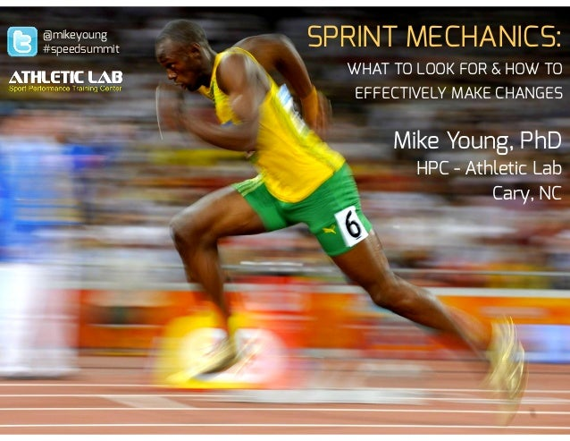 SPRINT MECHANICS: WHAT TO LOOK FOR & HOW TO EFFECTIVELY MAKE CHANGES! Mike Young, PhD HPC - Athletic Lab Cary, NC @mikeyou...