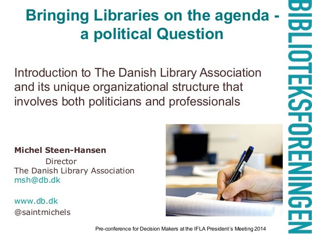 Bringing Libraries on the agenda - a political Question Introduction to The Danish Library Association and its unique orga...