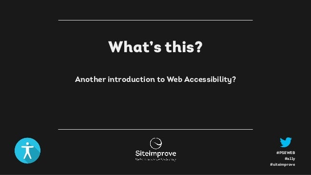 #a11y #PSEWEB #siteimprove What's this? Another introduction to Web Accessibility?
