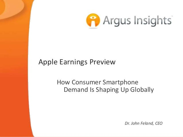 Apple Earnings Preview How Consumer Smartphone Demand Is Shaping Up Globally Dr. John Feland, CEO