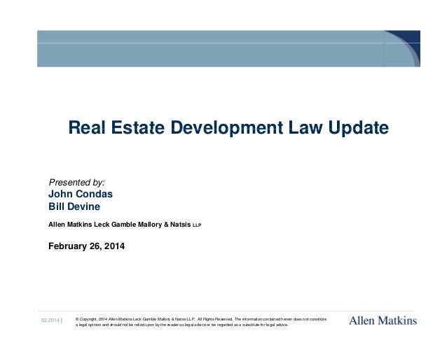 Real Estate Development Law Update Presented by:  John Condas Bill Devine Allen Matkins Leck Gamble Mallory & Natsis LLP  ...