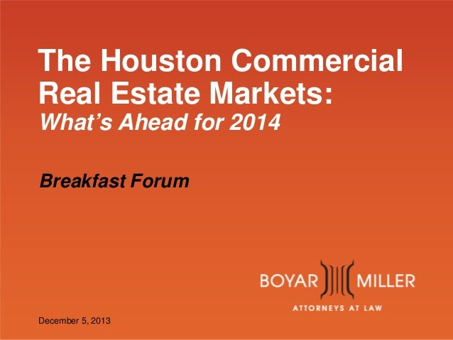 The Houston Commercial Real Estate Markets: What's Ahead for 2014 Breakfast Forum  www.boyarmiller.com December 5, 2013
