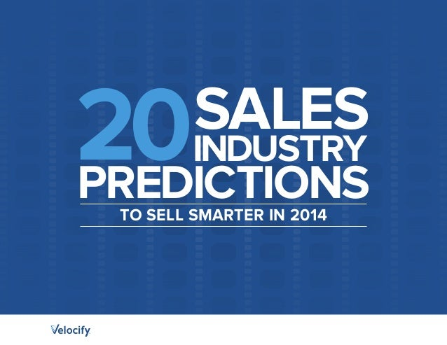20 PREDICTIONS  SALES  INDUSTRY  TO SELL SMARTER IN 2014
